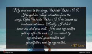 Al Pacino quote : My dad was in ...