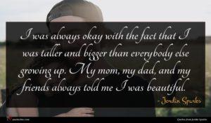 Jordin Sparks quote : I was always okay ...