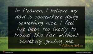 Katherine Jenkins quote : In Heaven I believe ...