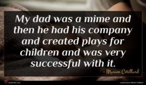 Marion Cotillard quote : My dad was a ...