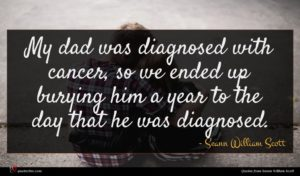 Seann William Scott quote : My dad was diagnosed ...
