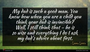 Leona Lewis quote : My dad is such ...