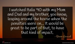 Steven Gerrard quote : I watched Italia ' ...