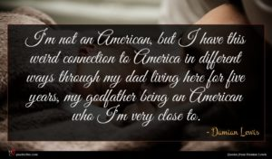 Damian Lewis quote : I'm not an American ...