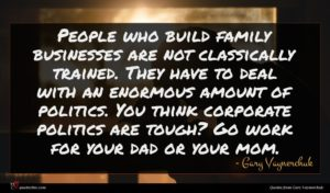 Gary Vaynerchuk quote : People who build family ...