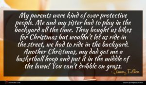 Jimmy Fallon quote : My parents were kind ...
