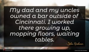 John Boehner quote : My dad and my ...