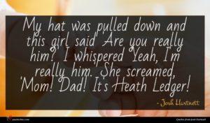 Josh Hartnett quote : My hat was pulled ...