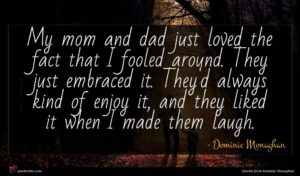 Dominic Monaghan quote : My mom and dad ...