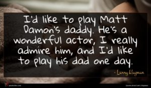 Larry Hagman quote : I'd like to play ...