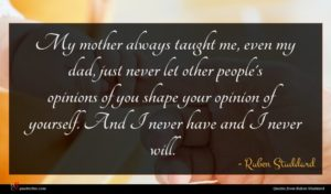 Ruben Studdard quote : My mother always taught ...