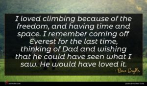 Bear Grylls quote : I loved climbing because ...