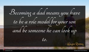Wayne Rooney quote : Becoming a dad means ...