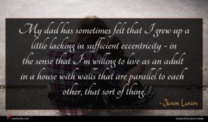 Jaron Lanier quote : My dad has sometimes ...