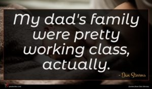 Dan Stevens quote : My dad's family were ...