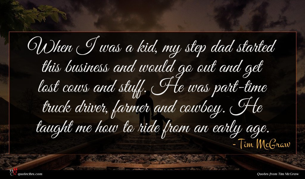 When I was a kid, my step dad started this business and would go out and get lost cows and stuff. He was part-time truck driver, farmer and cowboy. He taught me how to ride from an early age.