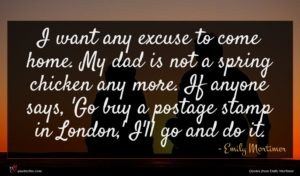 Emily Mortimer quote : I want any excuse ...