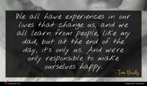 Tom Brady quote : We all have experiences ...