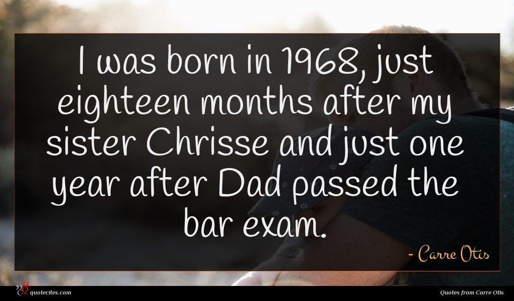 I was born in 1968, just eighteen months after my sister Chrisse and just one year after Dad passed the bar exam.