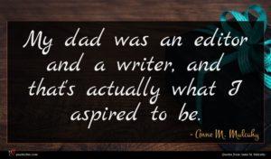 Anne M. Mulcahy quote : My dad was an ...