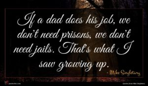 Mike Singletary quote : If a dad does ...