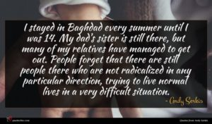 Andy Serkis quote : I stayed in Baghdad ...