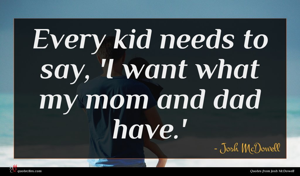 Every kid needs to say, 'I want what my mom and dad have.'