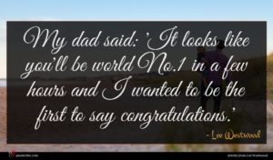 Lee Westwood quote : My dad said 'It ...