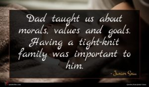 Junior Seau quote : Dad taught us about ...