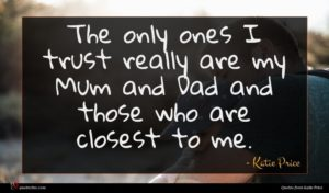Katie Price quote : The only ones I ...