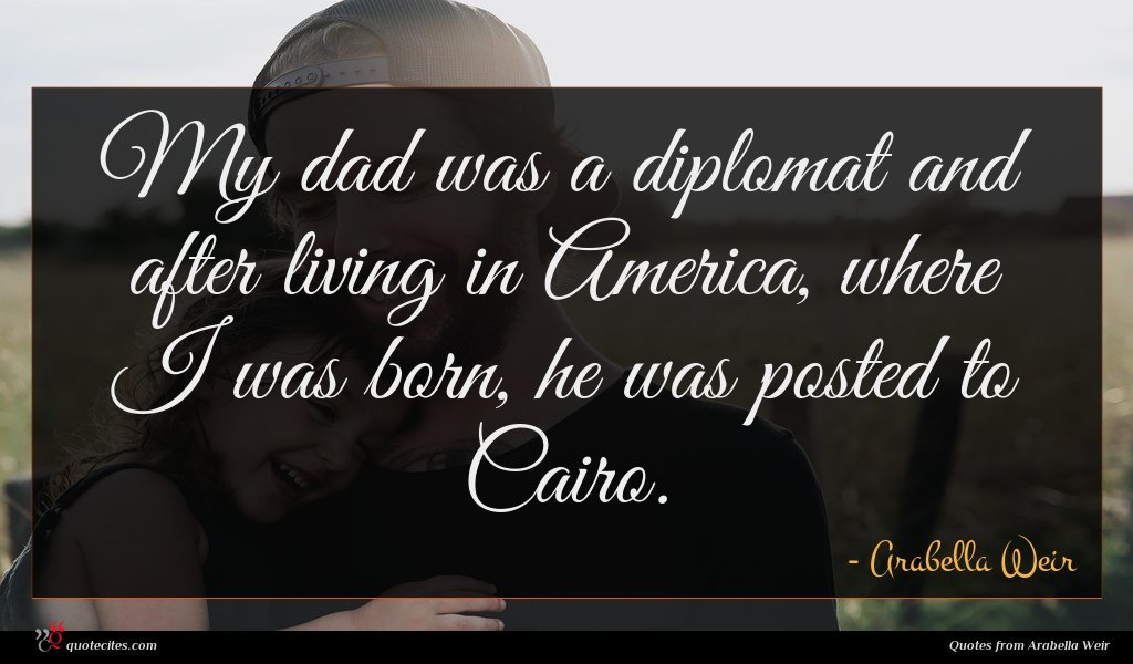 My dad was a diplomat and after living in America, where I was born, he was posted to Cairo.