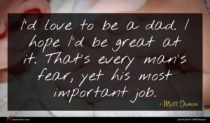 Matt Damon quote : I'd love to be ...
