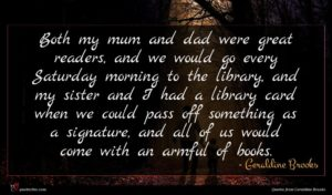 Geraldine Brooks quote : Both my mum and ...