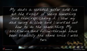 Rory McIlroy quote : My dad's a scratch ...