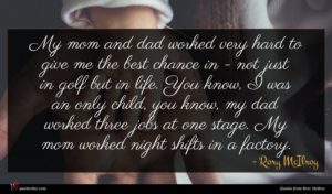 Rory McIlroy quote : My mom and dad ...