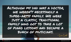 Lisa Loeb quote : Although my dad was ...