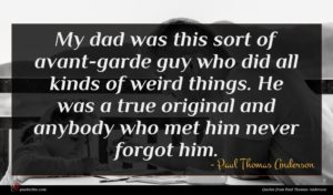 Paul Thomas Anderson quote : My dad was this ...