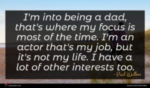 Paul Walker quote : I'm into being a ...