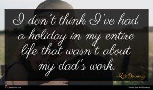 Kat Dennings quote : I don't think I've ...