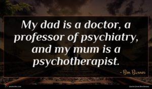 Ben Barnes quote : My dad is a ...