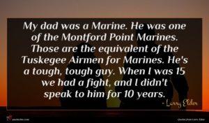 Larry Elder quote : My dad was a ...