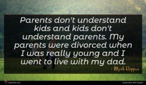Mark Hoppus quote : Parents don't understand kids ...