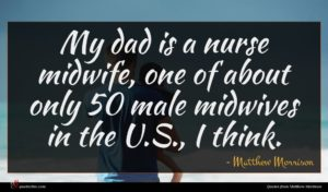 Matthew Morrison quote : My dad is a ...