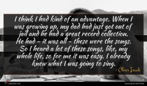 Chris Isaak quote : I think I had ...
