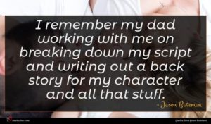 Jason Bateman quote : I remember my dad ...