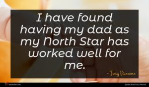 Tony Parsons quote : I have found having ...