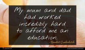 Benedict Cumberbatch quote : My mum and dad ...