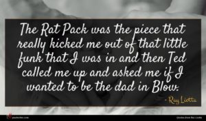 Ray Liotta quote : The Rat Pack was ...