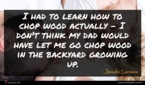 Jennifer Lawrence quote : I had to learn ...