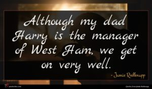 Jamie Redknapp quote : Although my dad Harry ...